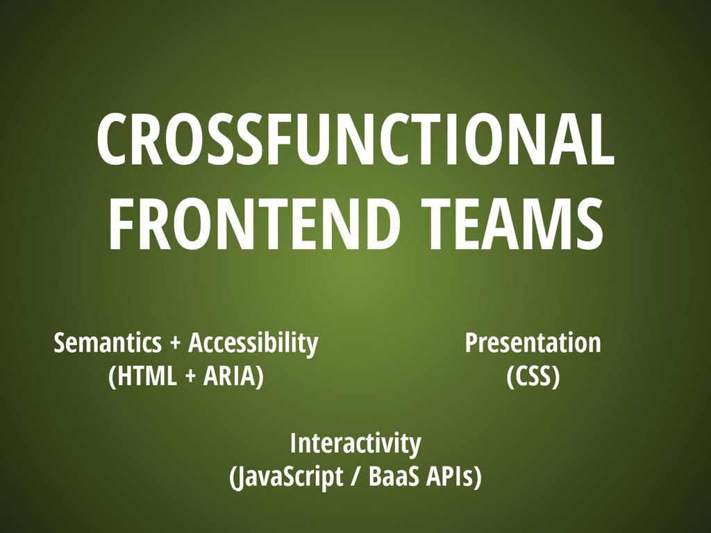 CROSSFUNCTIONAL FRONTEND TEAMS Semantics + Acce...