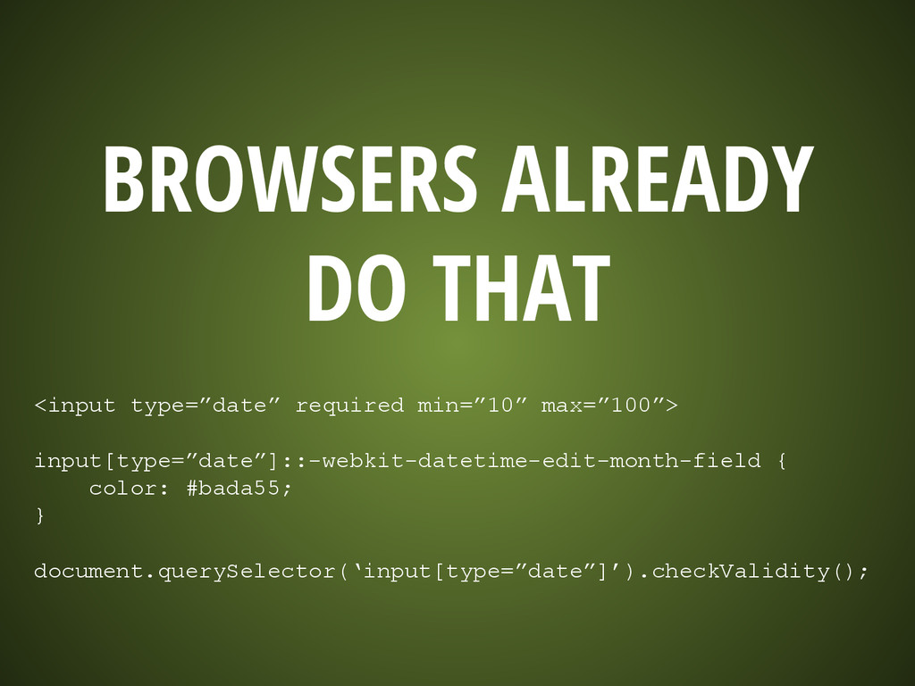 """BROWSERS ALREADY DO THAT <input type=""""date"""" req..."""