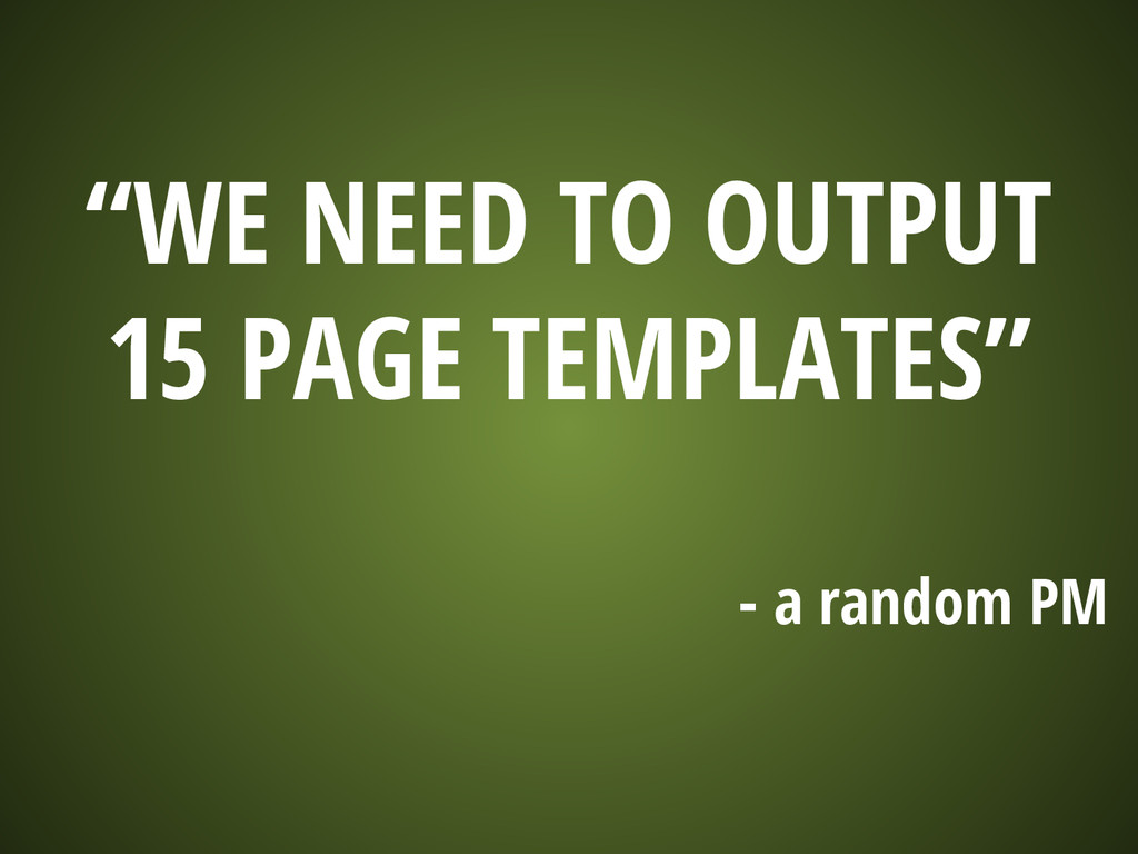 """""""WE NEED TO OUTPUT 15 PAGE TEMPLATES"""" - a rando..."""