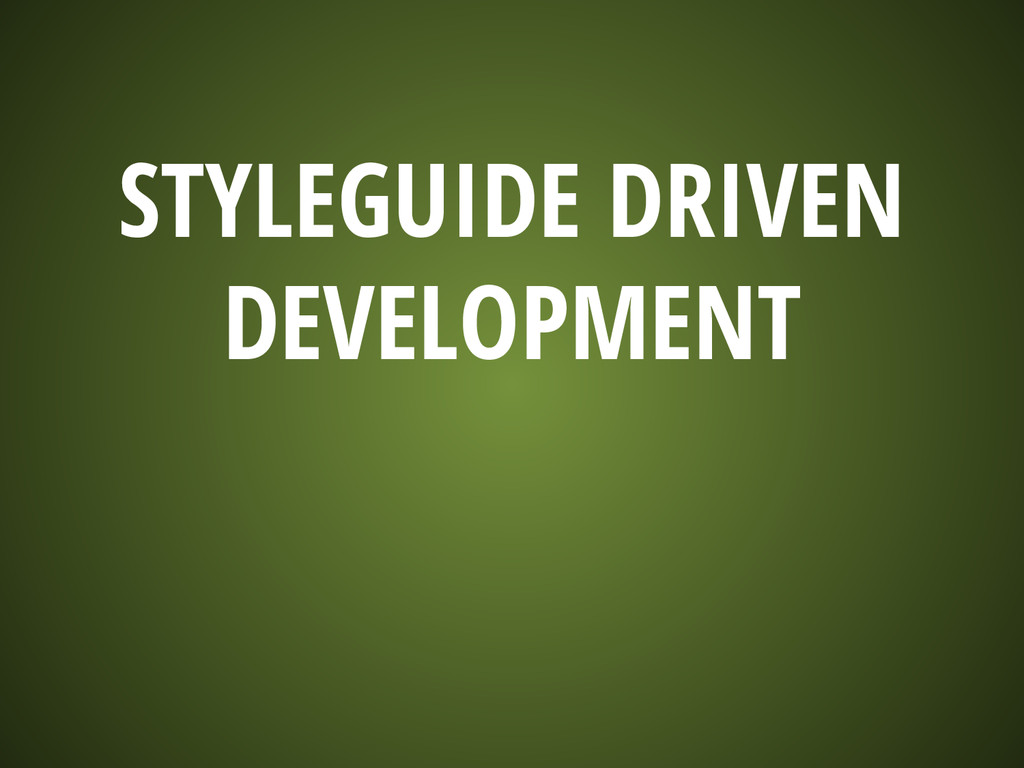 STYLEGUIDE DRIVEN DEVELOPMENT