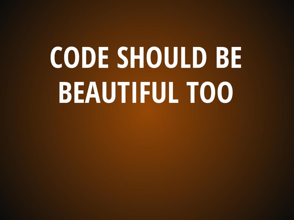 CODE SHOULD BE BEAUTIFUL TOO