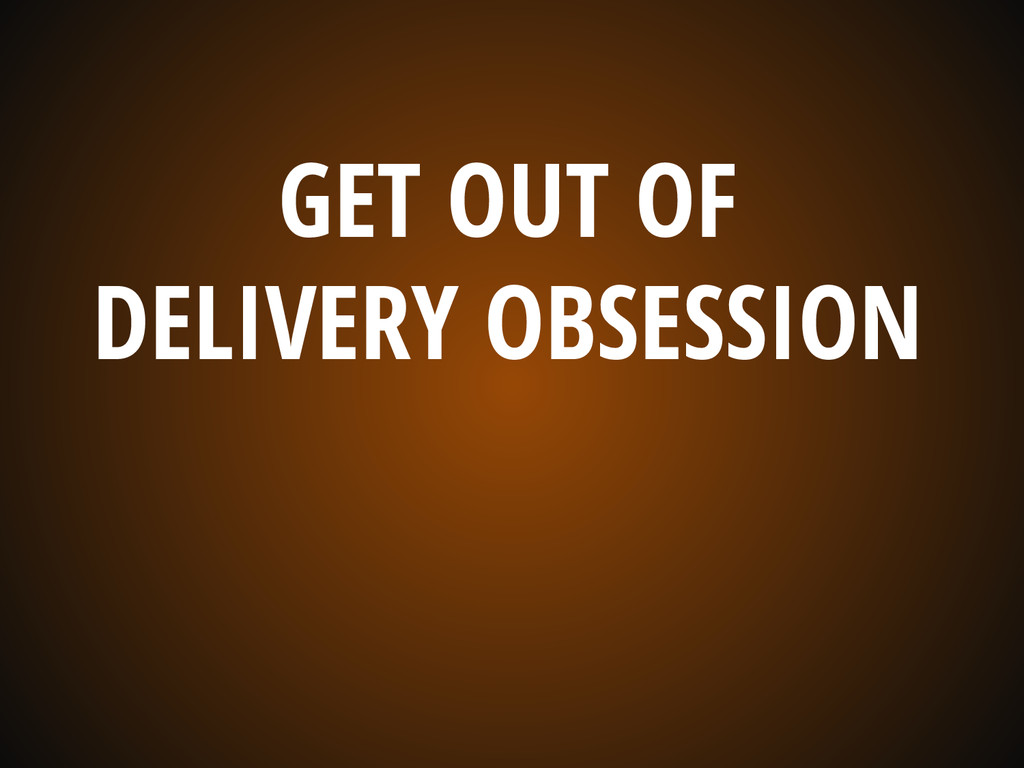 GET OUT OF DELIVERY OBSESSION