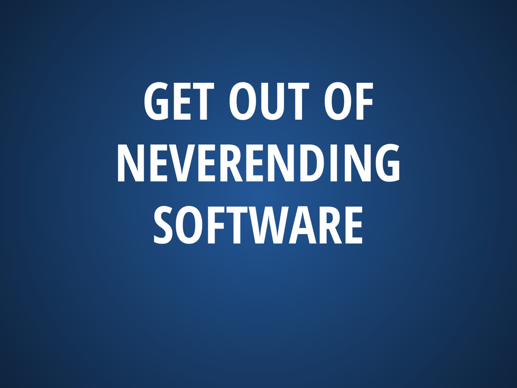 GET OUT OF NEVERENDING SOFTWARE