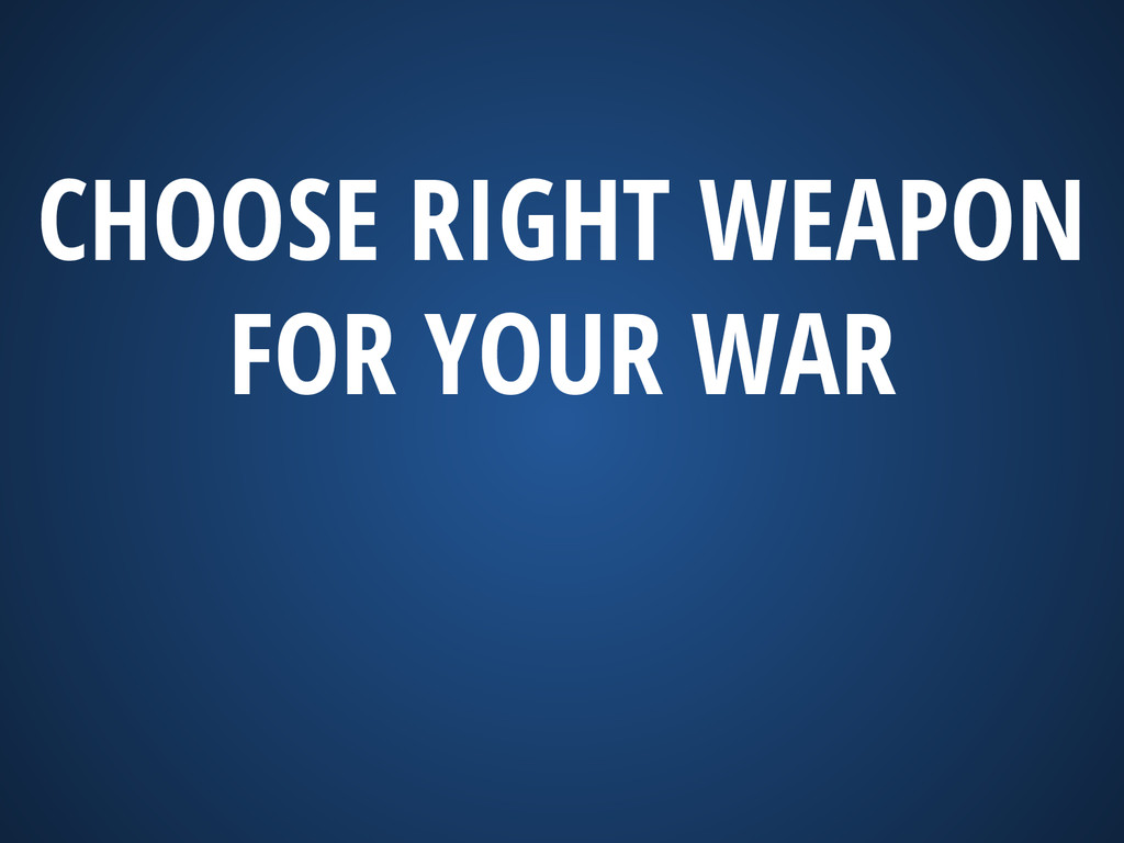 CHOOSE RIGHT WEAPON FOR YOUR WAR