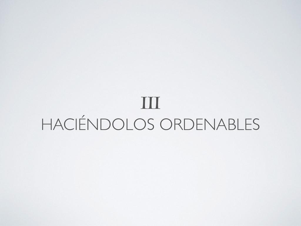 III HACIÉNDOLOS ORDENABLES