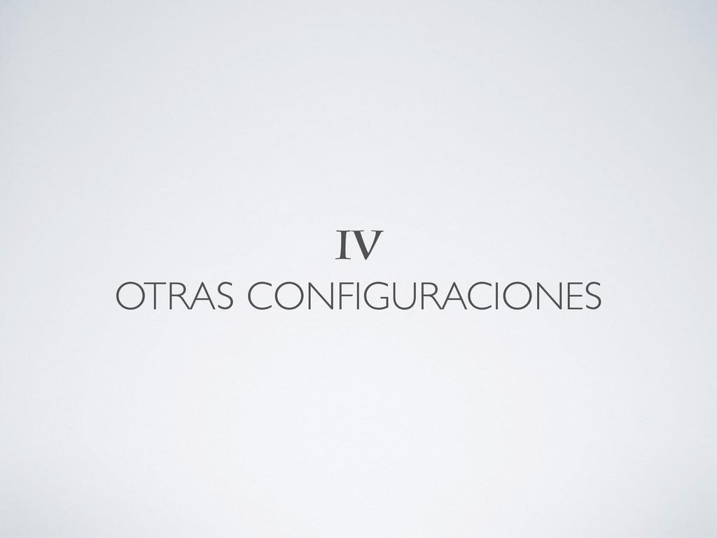 IV OTRAS CONFIGURACIONES
