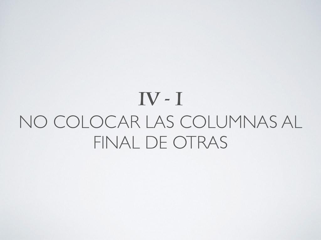 IV - I NO COLOCAR LAS COLUMNAS AL FINAL DE OTR...
