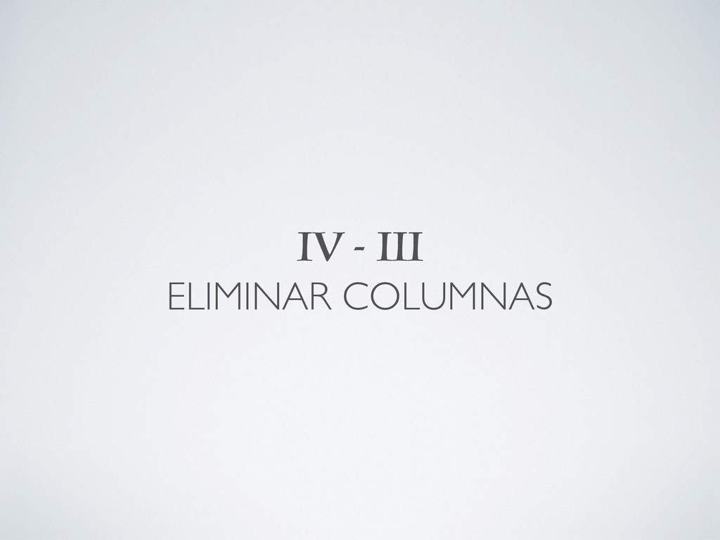 IV - III ELIMINAR COLUMNAS