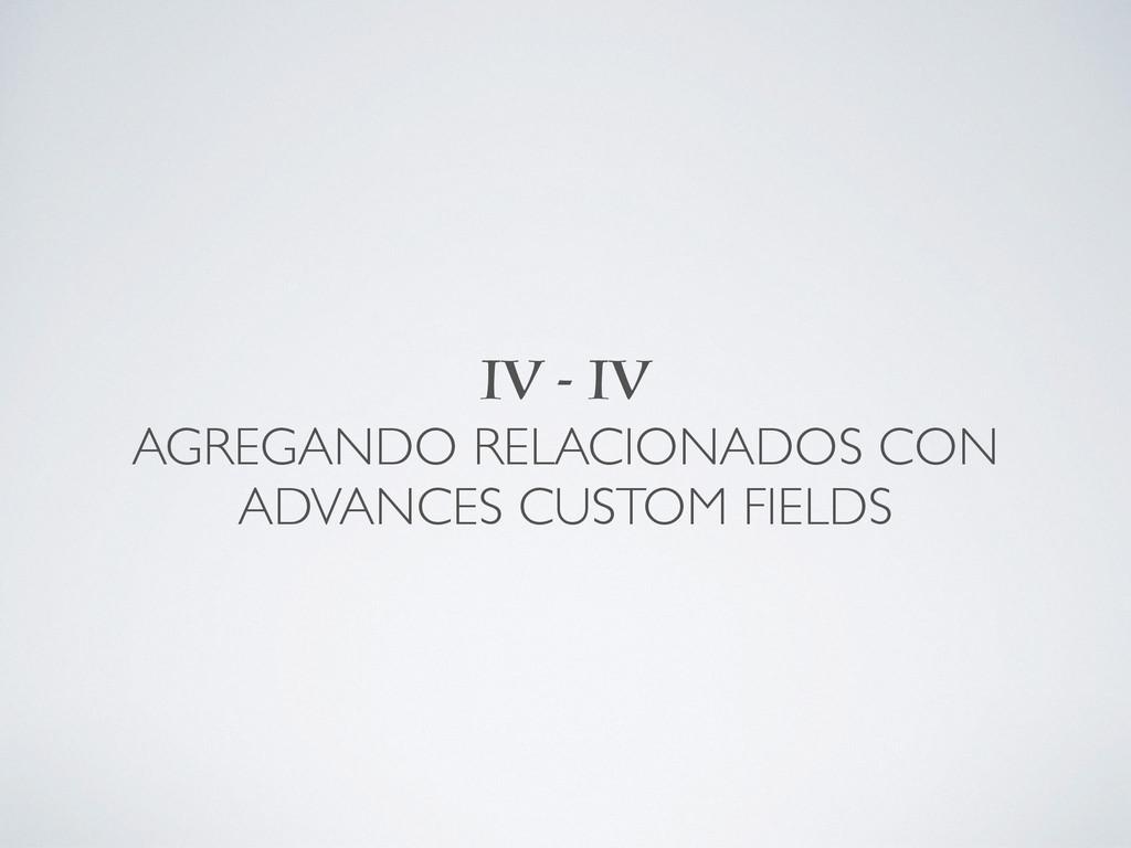 IV - IV AGREGANDO RELACIONADOS CON ADVANCES CU...