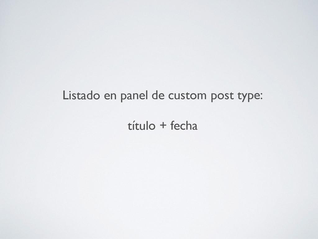 Listado en panel de custom post type: título +...