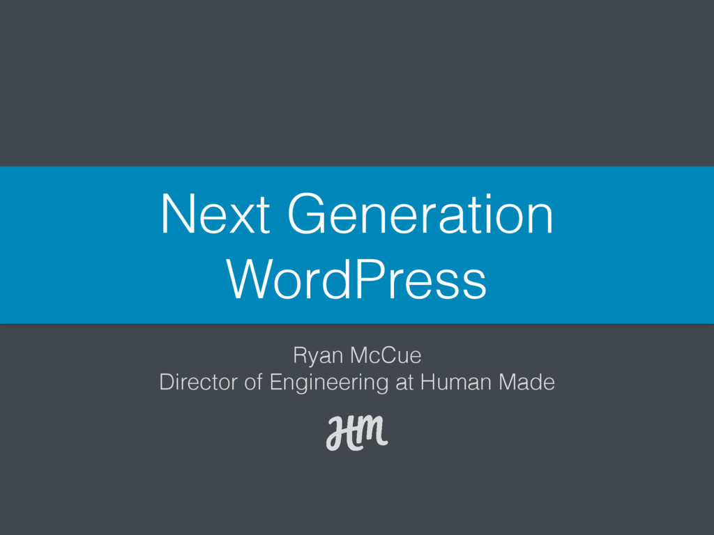 Next Generation WordPress Ryan McCue