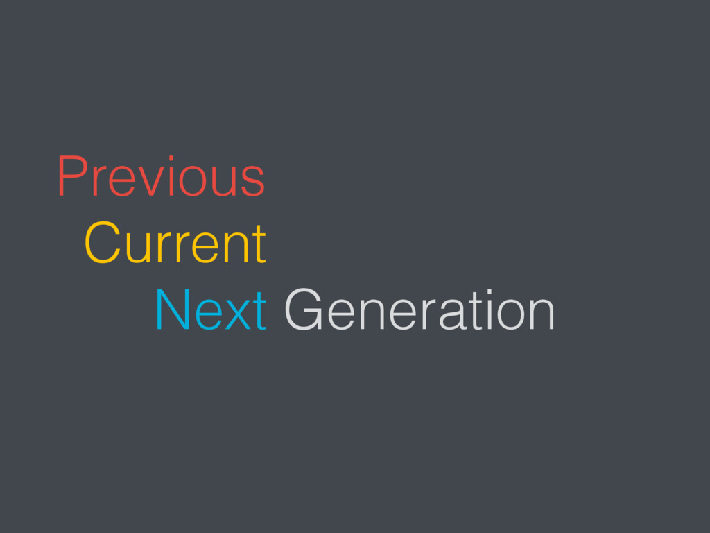 Next Generation Previous Current