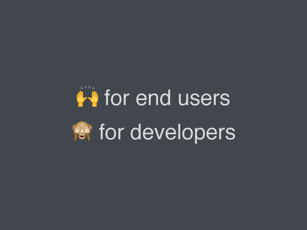 for end users  for developers