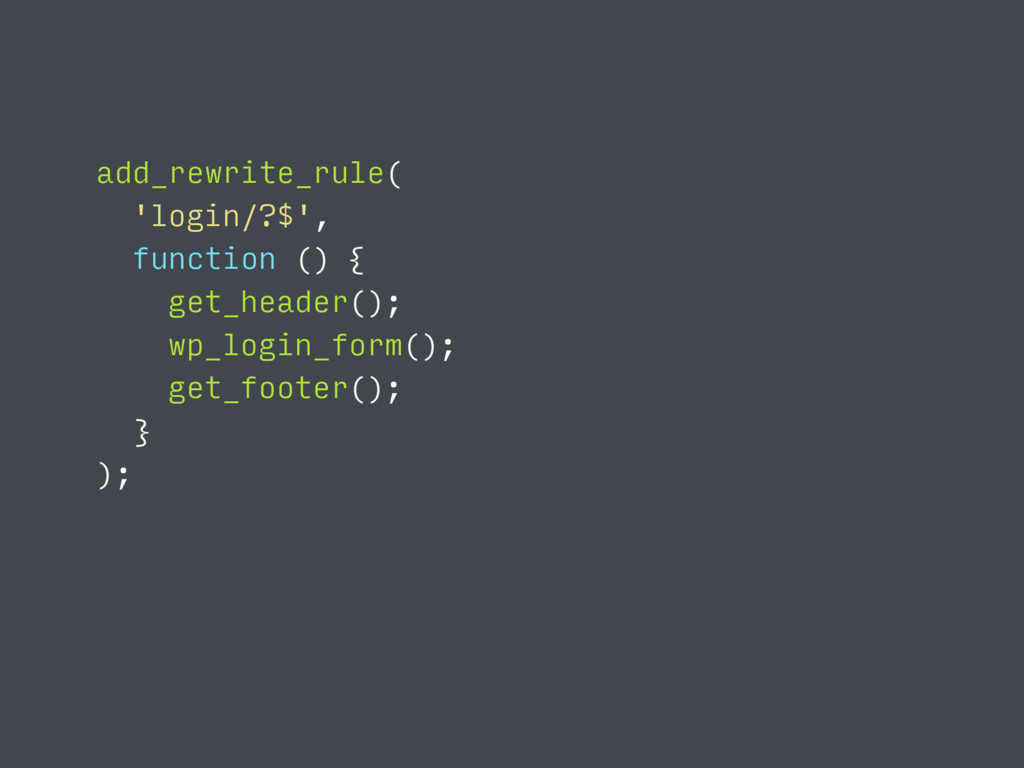 add_rewrite_rule( 'login/?$', function () { get...