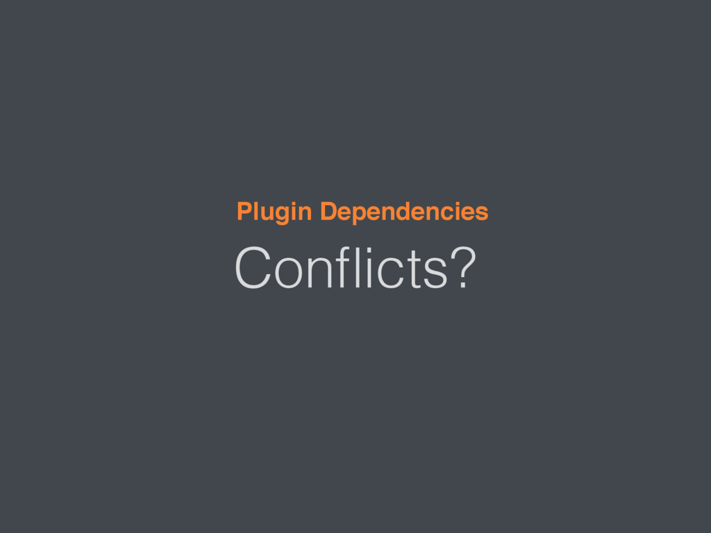 Conflicts? Plugin Dependencies