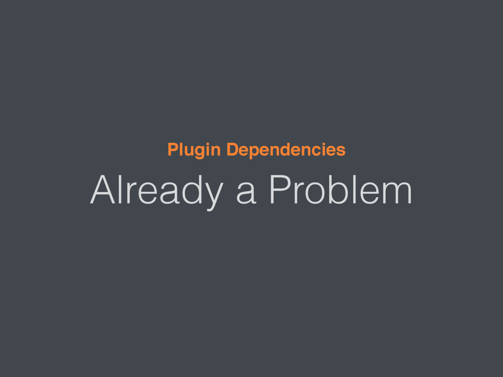 Already a Problem Plugin Dependencies