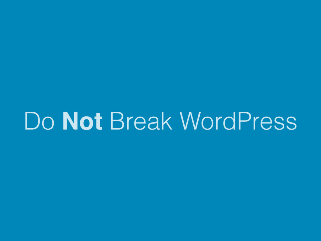 Do Not Break WordPress