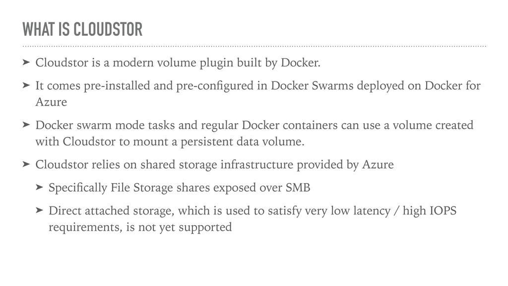 WHAT IS CLOUDSTOR ➤ Cloudstor is a modern volum...