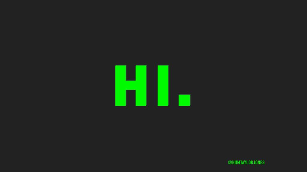 HI. @HIIMTAYLORJONES