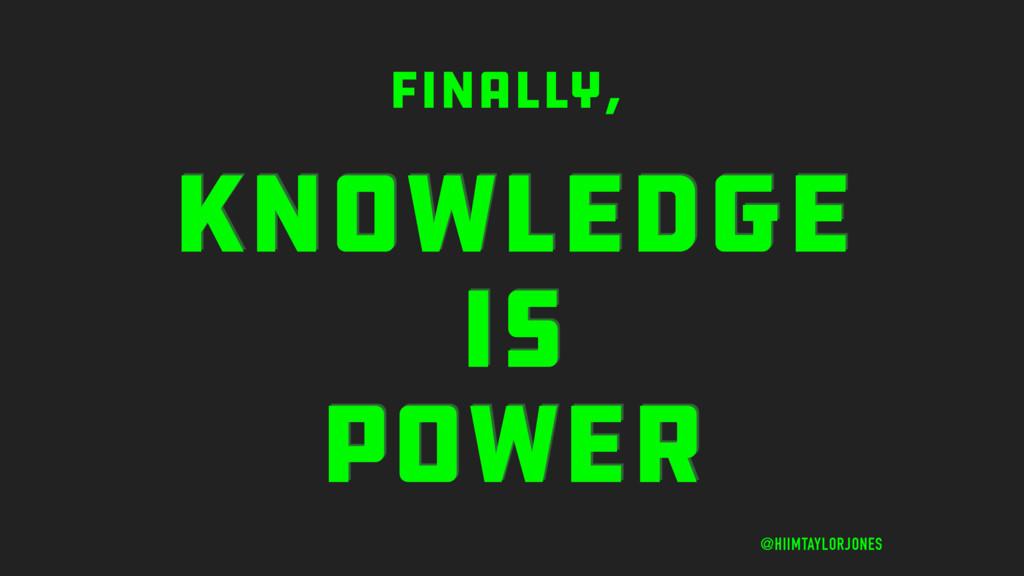 KNOWLEDGE IS POWER @HIIMTAYLORJONES finally,