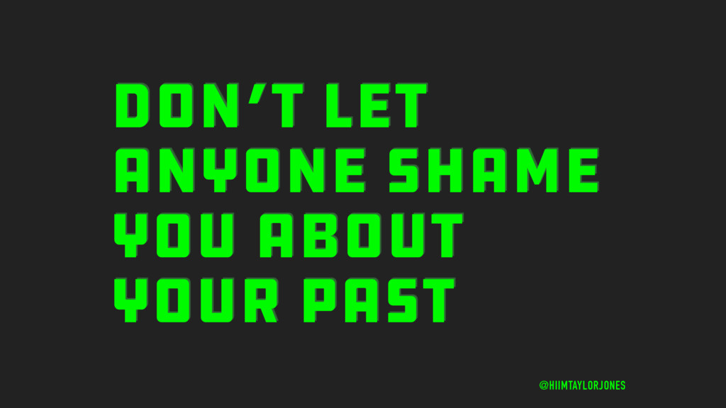 DON'T LET ANYONE SHAME YOU ABOUT YOUR PAST @HII...