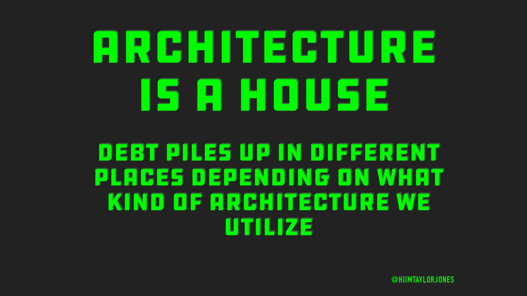 ARCHITECTURE IS A HOUSE @HIIMTAYLORJONES DEBT P...