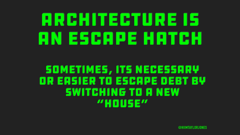 ARCHITECTURE IS AN ESCAPE HATCH @HIIMTAYLORJONE...