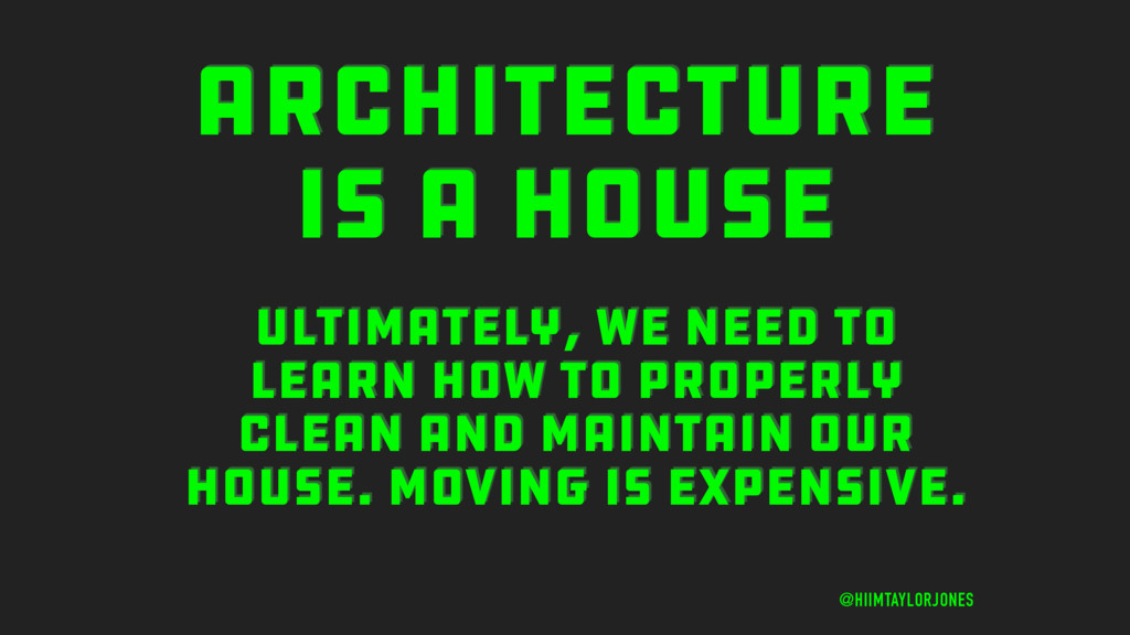 ARCHITECTURE IS A HOUSE @HIIMTAYLORJONES ULTIMA...
