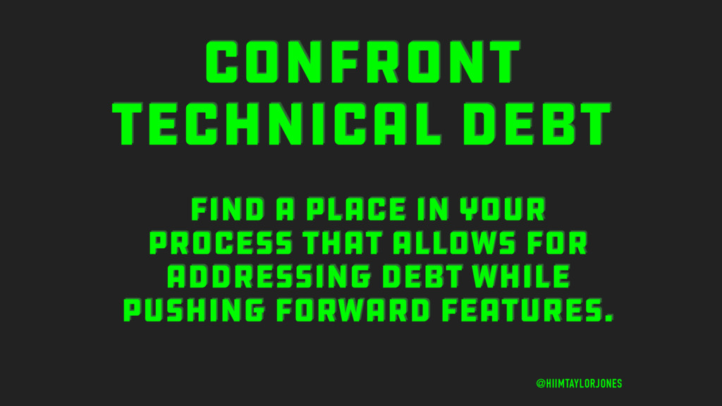 CONFRONT TECHNICAL DEBT @HIIMTAYLORJONES FIND A...