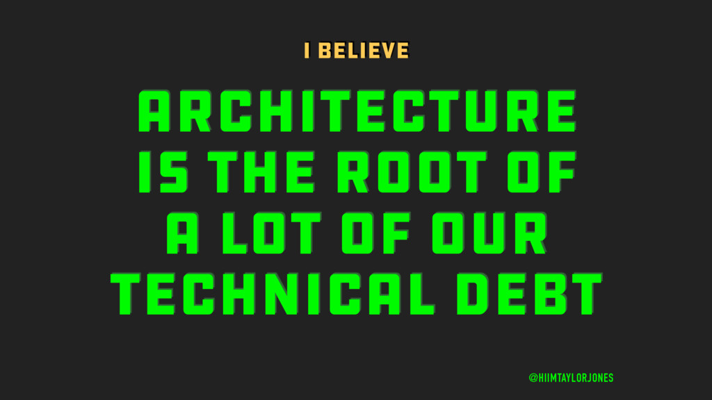 ARCHITECTURE IS THE ROOT OF A LOT OF OUR TECHNI...
