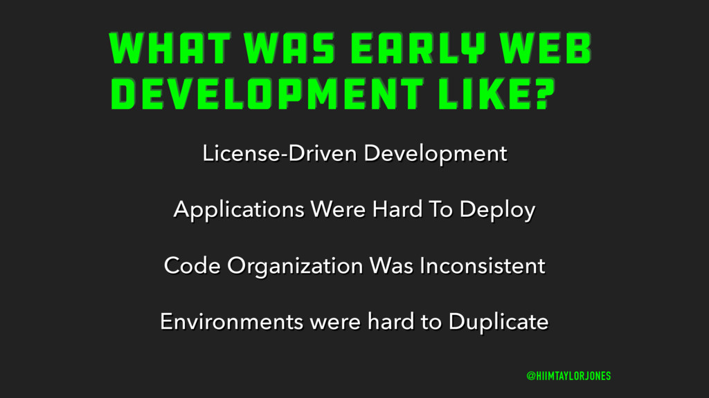 WHAT WAS EARLY WEB DEVELOPMENT LIKE? @HIIMTAYLO...