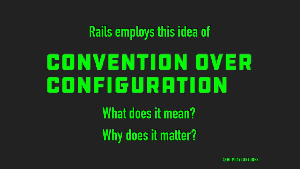 CONVENTION OVER CONFIGURATION @HIIMTAYLORJONES ...