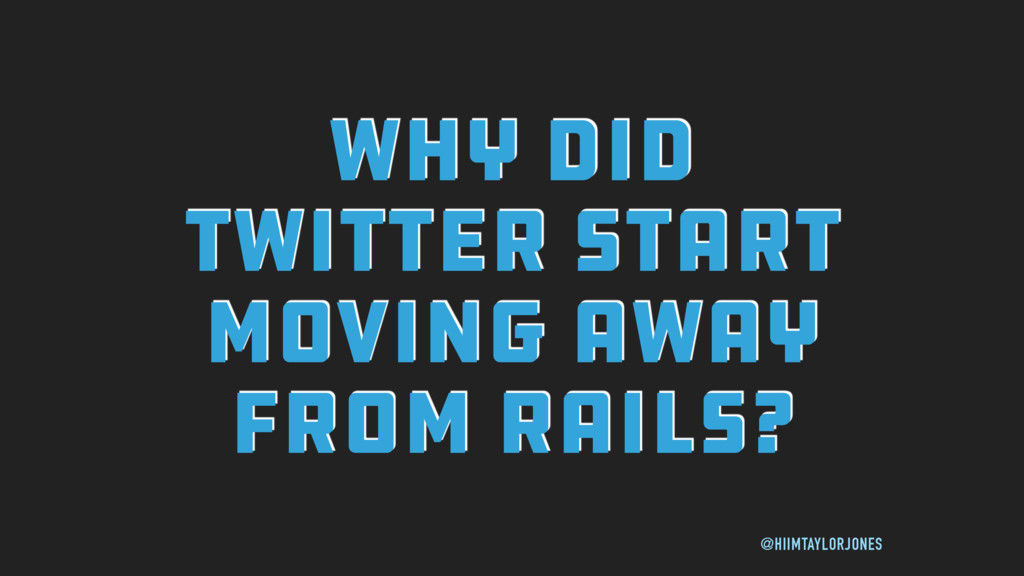 WHY DID TWITTER START MOVING AWAY FROM RAILS? @...
