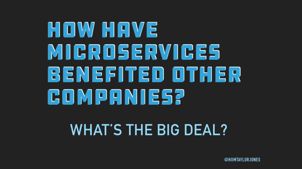 HOW HAVE MICROSERVICES BENEFITED OTHER COMPANIE...