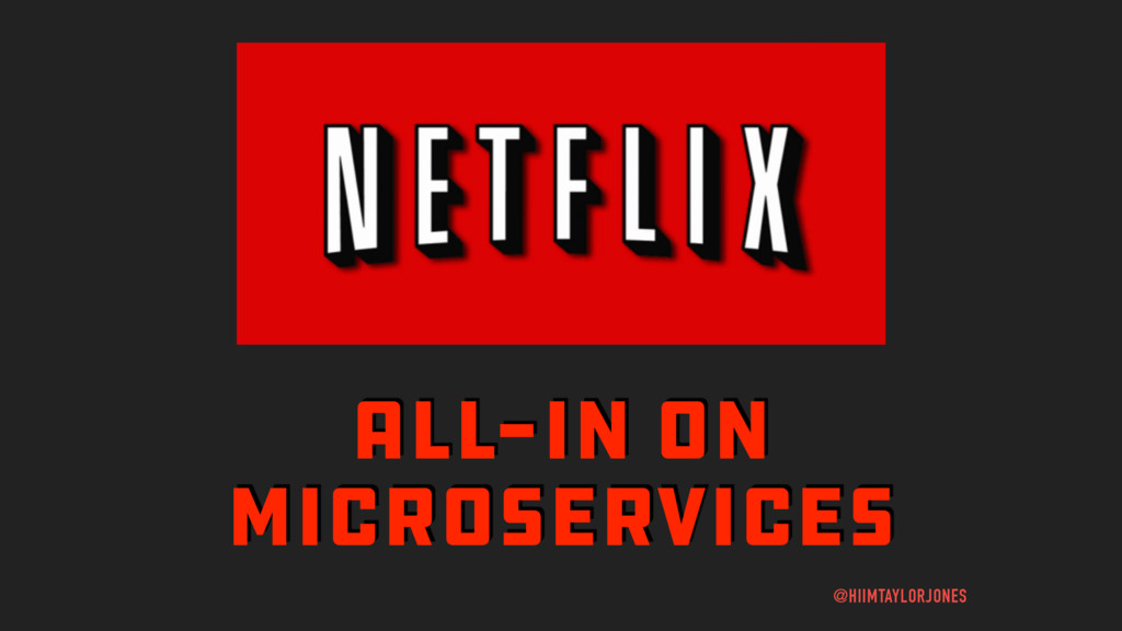 ALL-IN ON MICROSERVICES @HIIMTAYLORJONES