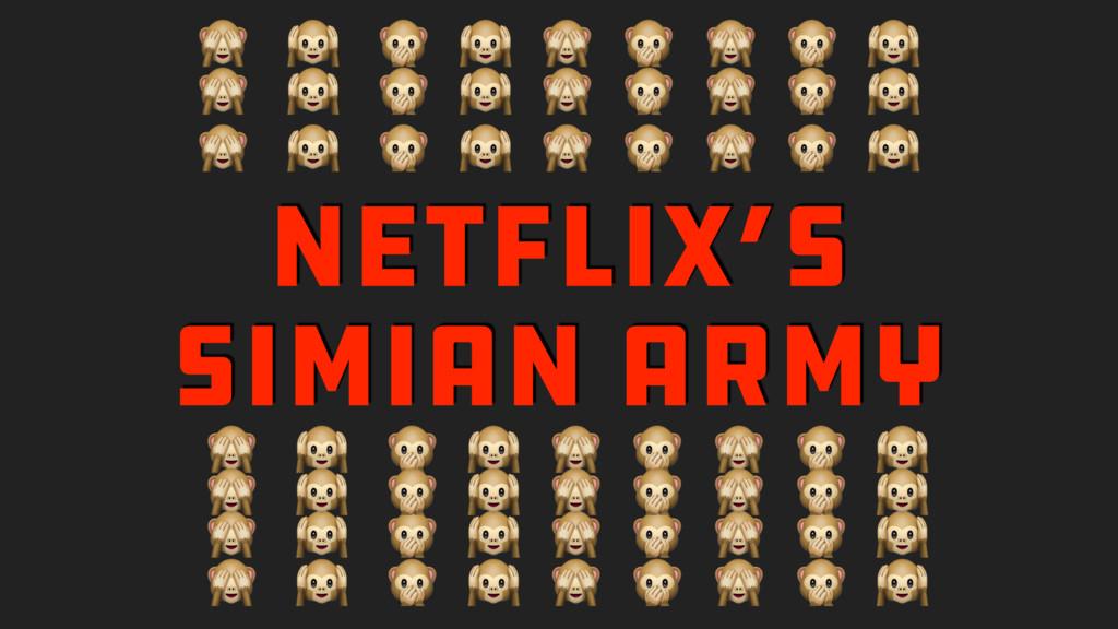 NETFLIX'S SIMIAN ARMY                          ...