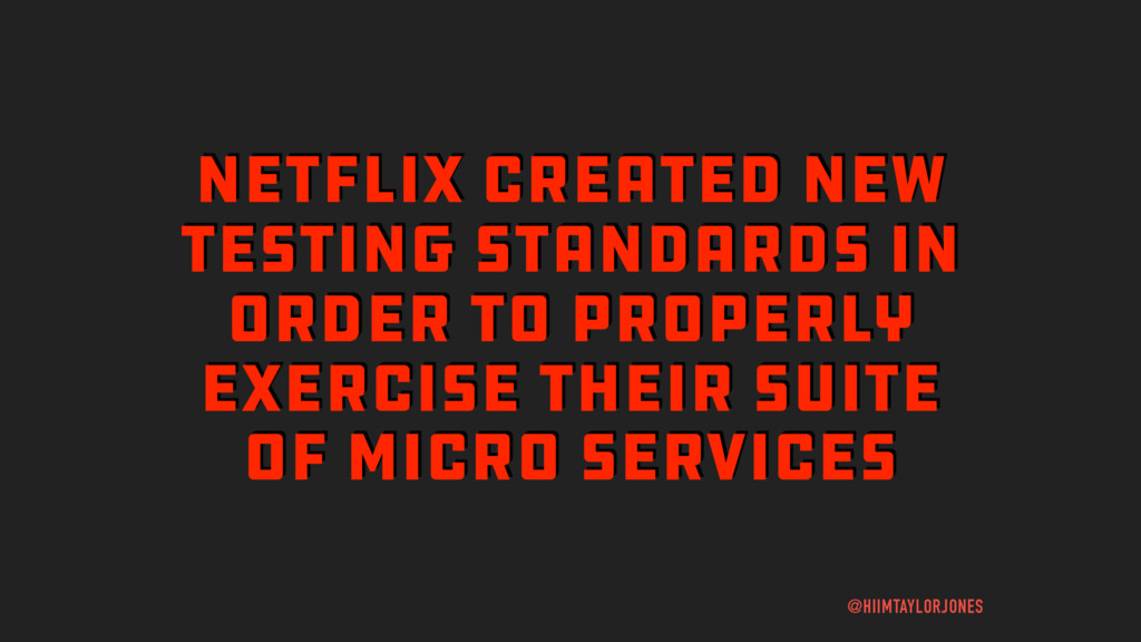 NETFLIX CREATED NEW TESTING STANDARDS IN ORDER ...
