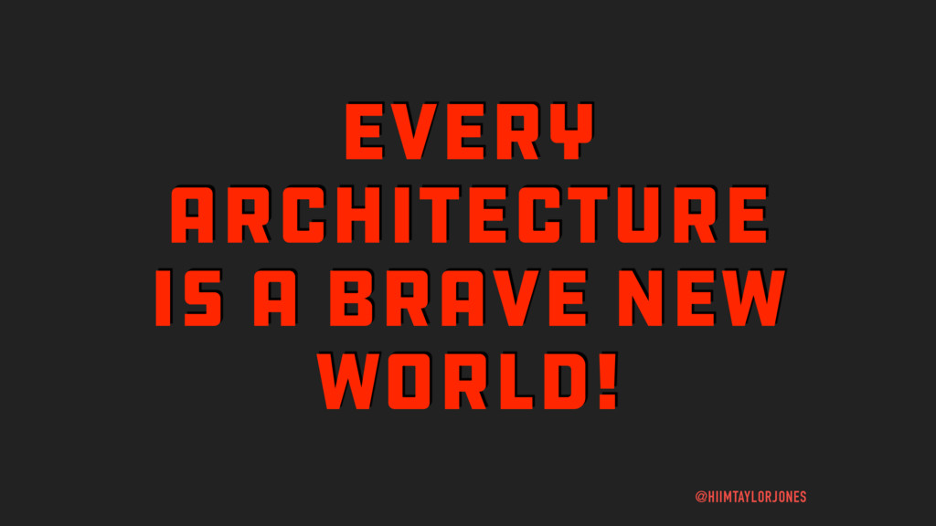 EVERY ARCHITECTURE IS A BRAVE NEW WORLD! @HIIMT...