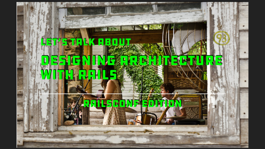DESIGNING ARCHITECTURE WITH RAILS LET'S TALK AB...
