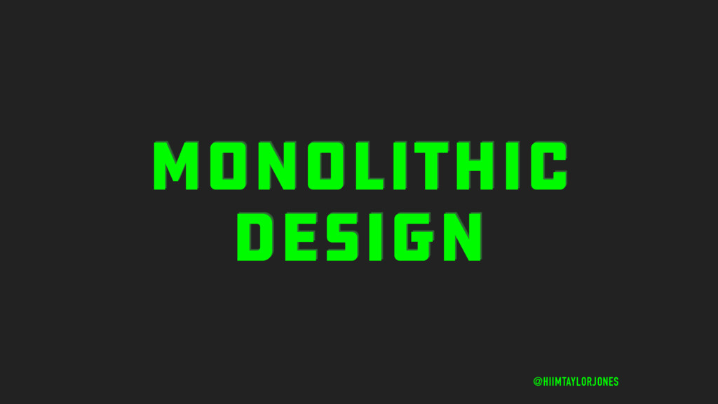 MONOLITHIC DESIGN @HIIMTAYLORJONES