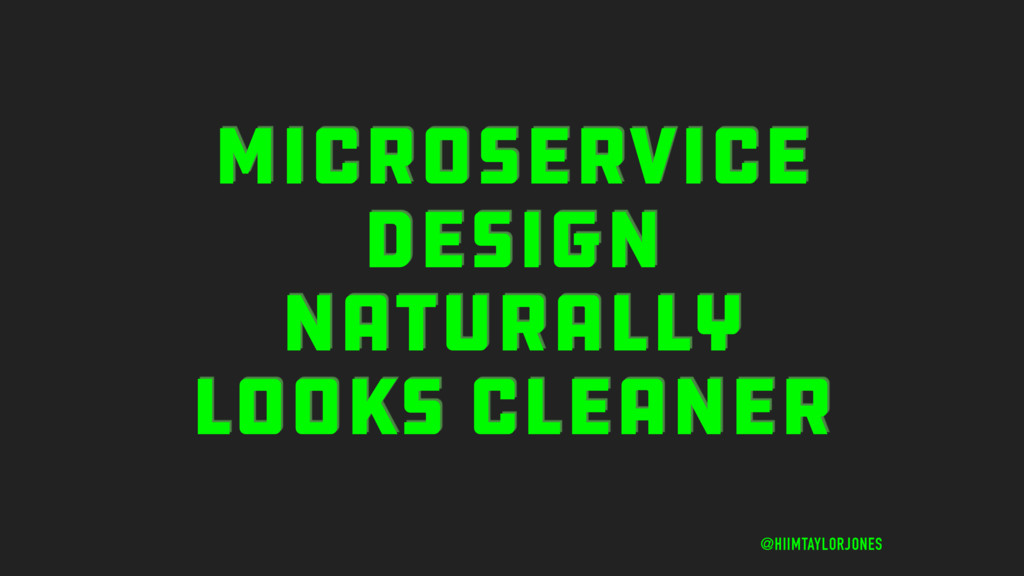 MICROSERVICE DESIGN NATURALLY LOOKS CLEANER @HI...