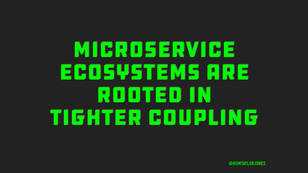 MICROSERVICE ECOSYSTEMS ARE ROOTED IN TIGHTER C...