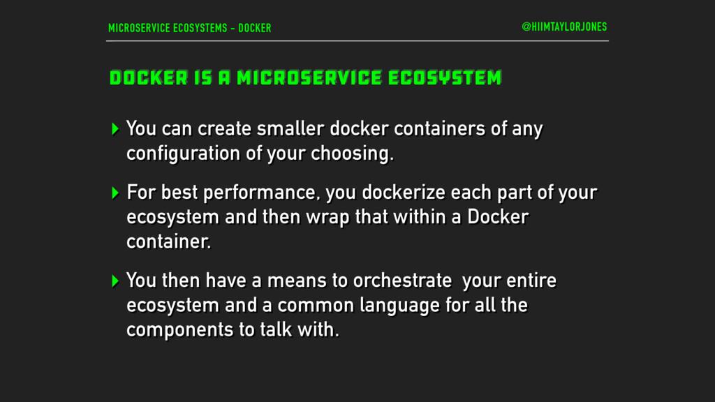 MICROSERVICE ECOSYSTEMS - DOCKER DOCKER IS A MI...