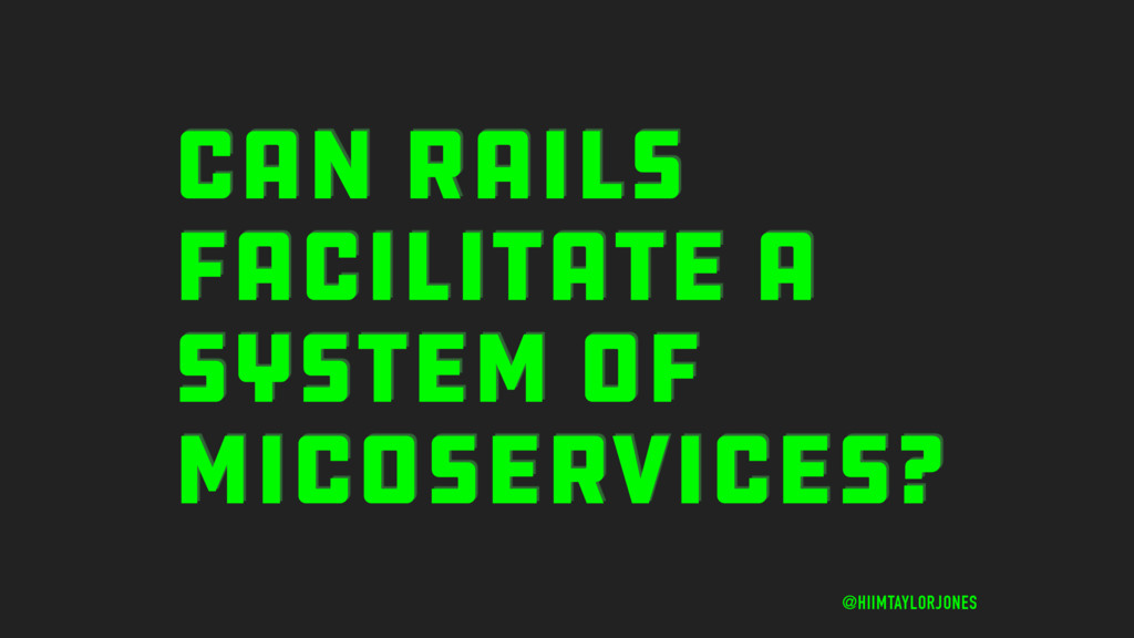 CAN RAILS FACILITATE A SYSTEM OF MICOSERVICES? ...