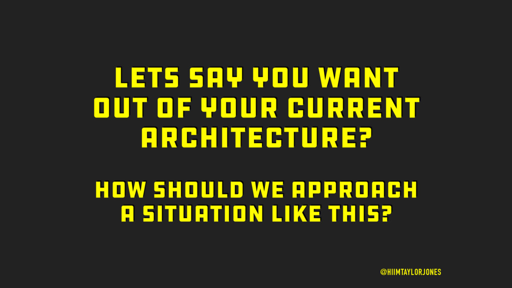 LETS SAY YOU WANT OUT OF YOUR CURRENT ARCHITECT...
