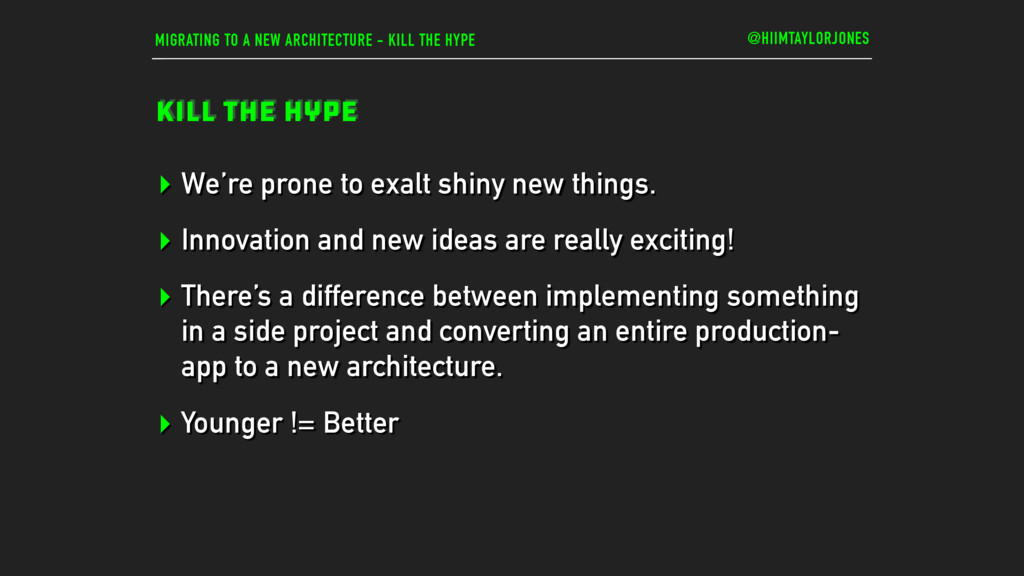 MIGRATING TO A NEW ARCHITECTURE - KILL THE HYPE...
