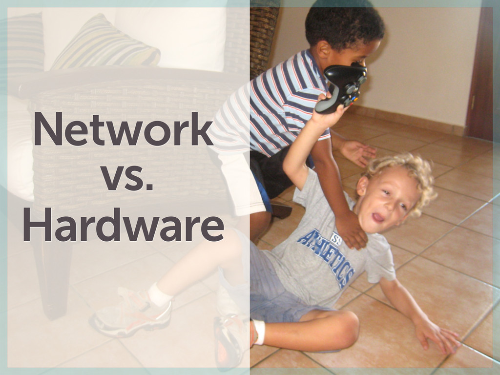 Network vs. Hardware