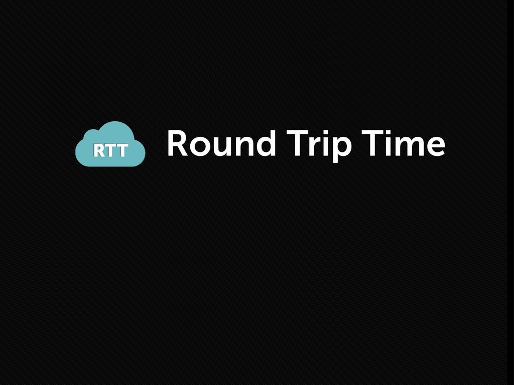 Round Trip Time RTT