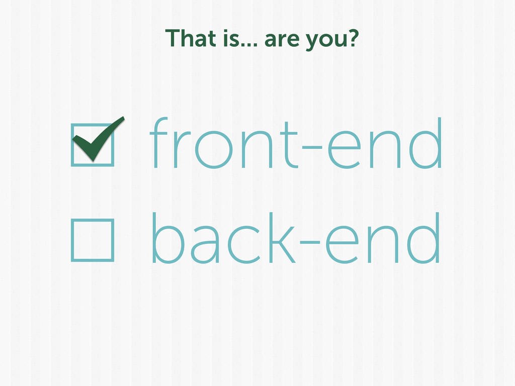 back-end That is... are you? front-end