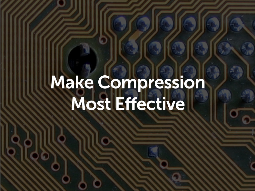 Make Compression Most Effective